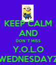 KEEP CALM AND DON`T MISS Y.O.L.O WEDNESDAYZ - Personalised Poster large