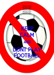 KEEP CALM AND DONT PLAY FOOTBALL - Personalised Poster large
