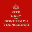 KEEP CALM AND DONT REACH YOUNGBLOOD - Personalised Poster large