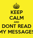 KEEP CALM AND DONT READ MY MESSAGES - Personalised Poster large