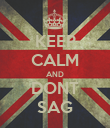 KEEP CALM AND DONT SAG - Personalised Poster large