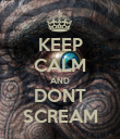 KEEP CALM AND DONT SCREAM - Personalised Poster large