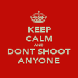 KEEP CALM AND DONT SHOOT ANYONE - Personalised Poster large