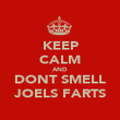 KEEP CALM AND DONT SMELL JOELS FARTS - Personalised Poster large