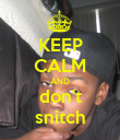KEEP CALM AND don't snitch - Personalised Poster large