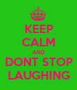 KEEP CALM AND DONT STOP LAUGHING - Personalised Poster large