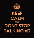 KEEP CALM AND DONT STOP TALKING xD - Personalised Poster large