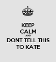 KEEP CALM AND DONT TELL THIS TO KATE - Personalised Poster large