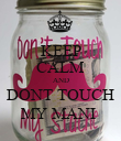 KEEP CALM AND DONT TOUCH MY MANI  - Personalised Poster large