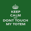 KEEP CALM AND DONT TOUCH MY TOTEM - Personalised Poster large