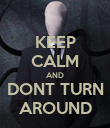 KEEP CALM AND DONT TURN AROUND - Personalised Poster large