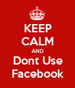 KEEP CALM AND Dont Use Facebook - Personalised Poster large