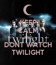 KEEP CALM AND DONT WATCH TWILIGHT - Personalised Poster large