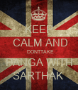 KEEP  CALM AND   DONTTAKE  PANGA WITH  SARTHAK  - Personalised Poster large