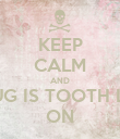KEEP CALM AND DOUG IS TOOTH LESS ON - Personalised Poster large