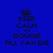 KEEP CALM AND DOUGIE TILL YAH DIE - Personalised Poster large