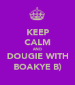 KEEP CALM AND DOUGIE WITH BOAKYE B) - Personalised Poster large
