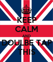 KEEP CALM AND DOULBE TAP THIS - Personalised Poster large