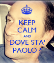 KEEP CALM AND DOVE STA' PAOLO ? - Personalised Poster large