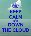 KEEP CALM AND DOWN THE CLOUD - Personalised Poster large