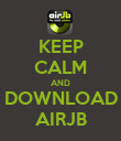 KEEP CALM AND DOWNLOAD AIRJB - Personalised Poster small