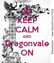 KEEP CALM AND Dragonvale ON - Personalised Poster large