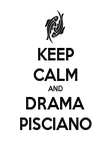 KEEP CALM AND DRAMA PISCIANO - Personalised Poster large