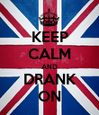 KEEP CALM AND DRANK ON - Personalised Poster large