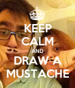 KEEP CALM AND DRAW A MUSTACHE - Personalised Poster large
