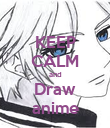 KEEP CALM and Draw anime - Personalised Poster large