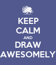 KEEP CALM AND DRAW AWESOMELY - Personalised Poster large