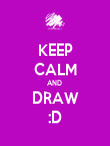 KEEP CALM AND  DRAW :D - Personalised Poster large