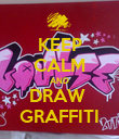 KEEP CALM AND DRAW  GRAFFITI - Personalised Poster large