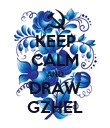 KEEP CALM AND DRAW GZHEL - Personalised Poster large