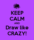 KEEP CALM AND Draw like CRAZY! - Personalised Poster large
