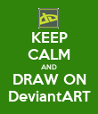 KEEP CALM AND DRAW ON DeviantART - Personalised Poster large
