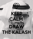 KEEP CALM  AND DRAW THE KALASH - Personalised Poster large