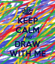 KEEP CALM AND DRAW WITH ME - Personalised Poster large