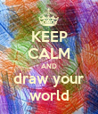 KEEP CALM AND draw your world - Personalised Poster large