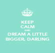 KEEP CALM AND DREAM A LITTLE BIGGER, DARLING - Personalised Poster large