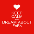 KEEP CALM AND DREAM ABOUT FoFo - Personalised Poster large