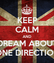 KEEP CALM AND DREAM ABOUT ONE DIRECTION - Personalised Poster large
