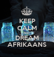 KEEP CALM AND  DREAM AFRIKAANS - Personalised Poster large