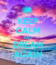 KEEP CALM AND DREAM AGAIN - Personalised Poster large