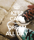 KEEP CALM AND DREAM ALL DAY - Personalised Poster large