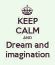 KEEP CALM AND Dream and imagination - Personalised Poster small