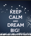 KEEP CALM AND DREAM BIG!  - Personalised Poster large
