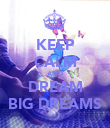 KEEP CALM AND DREAM BIG DREAMS - Personalised Poster large