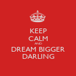 KEEP CALM AND DREAM BIGGER DARLING - Personalised Poster large