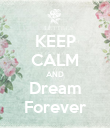 KEEP CALM AND Dream Forever - Personalised Poster large